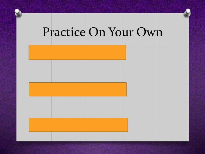 Practice On Your Own