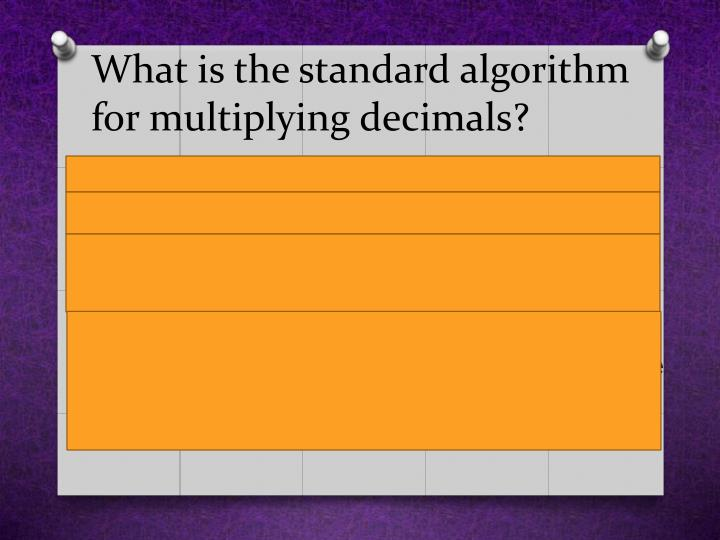 What is the standard algorithm for multiplying decimals?