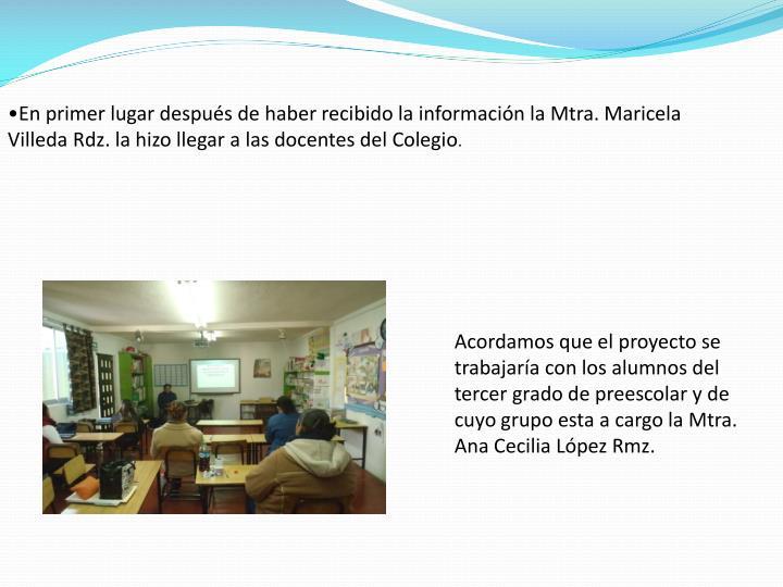 En primer lugar después de haber recibido la información la Mtra. Maricela Villeda