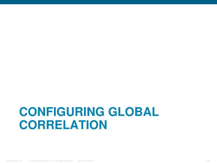 Configuring global Correlation