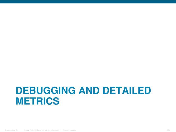 Debugging and Detailed metrics