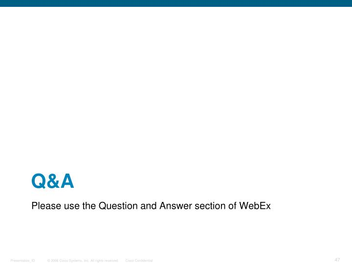 Please use the Question and Answer section of WebEx