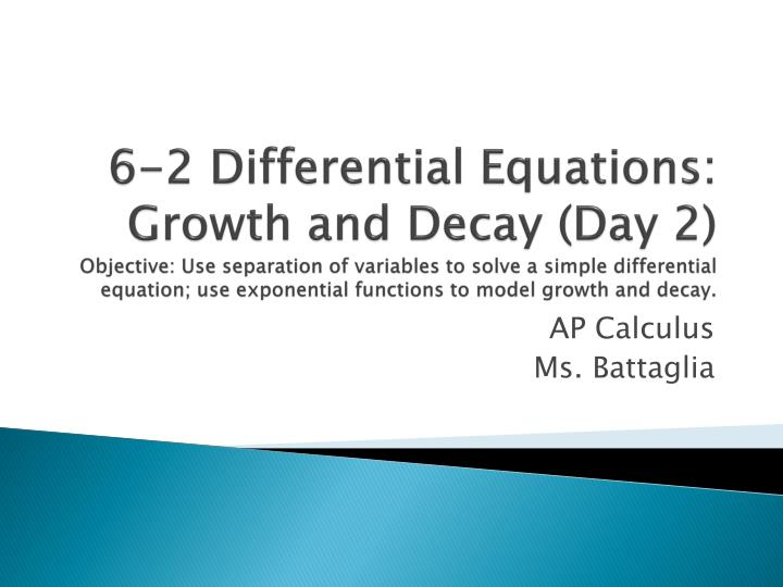 6-2 Differential Equations: Growth and Decay (Day 2)