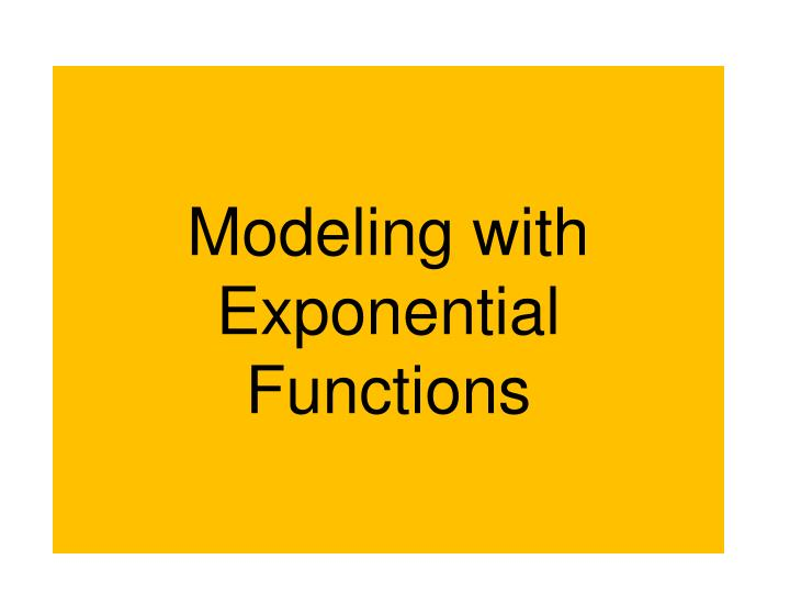 Modeling with exponential functions