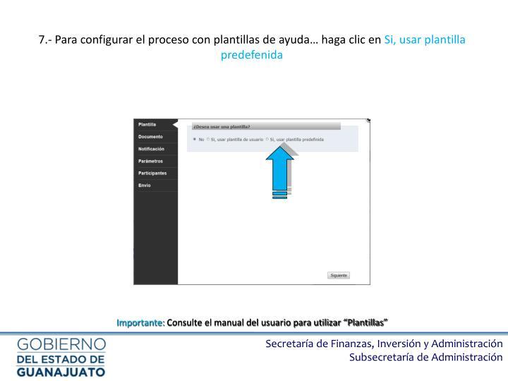 7.- Para configurar el proceso con plantillas de ayuda… haga clic en