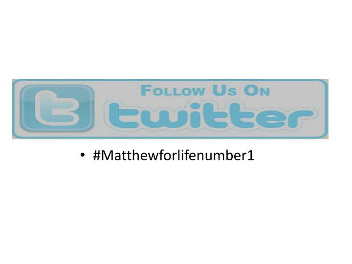 #Matthewforlifenumber1