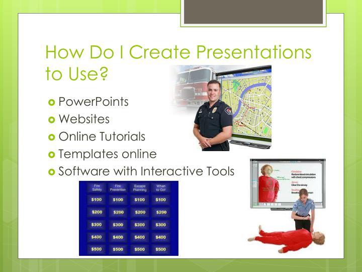 How Do I Create Presentations to Use?