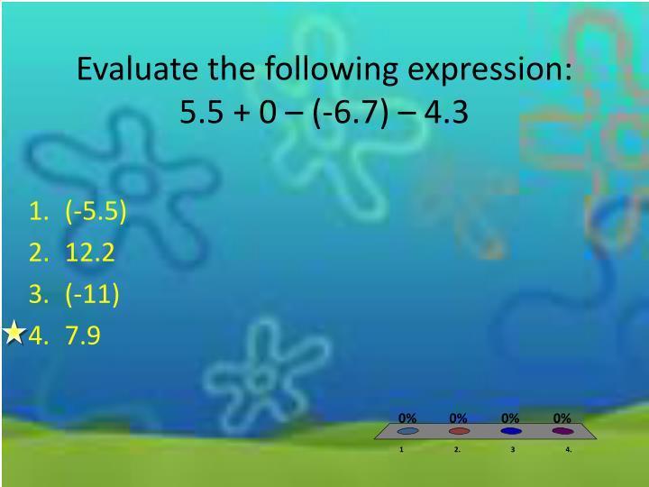 Evaluate the following expression: