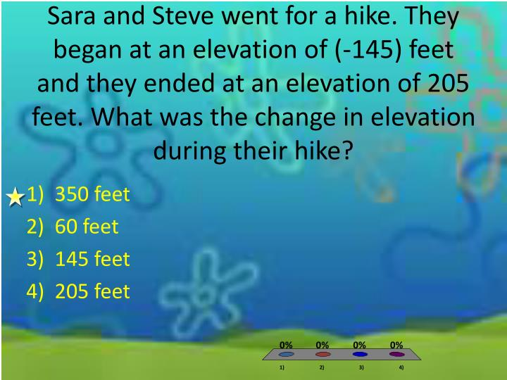 Sara and Steve went for a hike. They began at