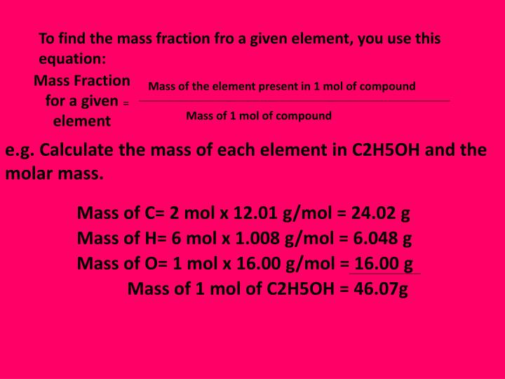To find the mass fraction fro a given element, you use this equation: