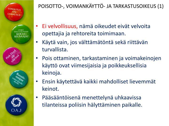 POISOTTO-, VOIMANKÄYTTÖ- JA TARKASTUSOIKEUS (1)