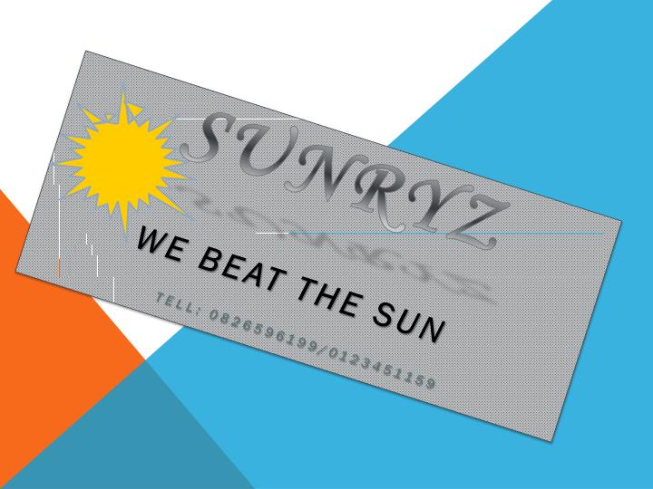 Sunryz we beat the sun tell 0826596199 0123451159