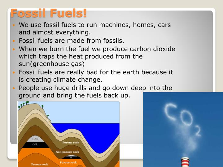 We use fossil fuels to run machines, homes, cars and almost everything.