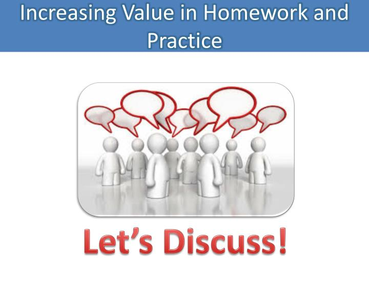 Increasing Value in Homework and Practice