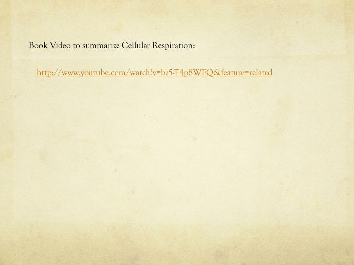 Book Video to summarize Cellular Respiration: