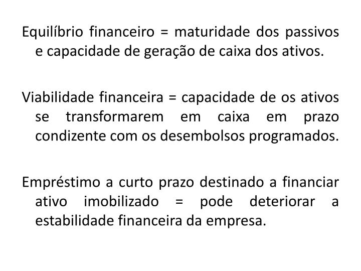 Equilíbrio financeiro = maturidade dos passivos e capacidade de geração de caixa dos ativos.