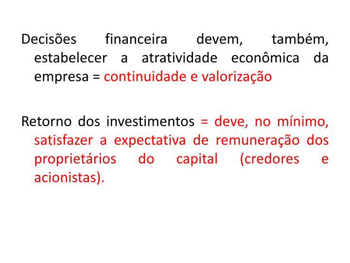 Decisões financeira devem, também, estabelecer a atratividade econômica da empresa =