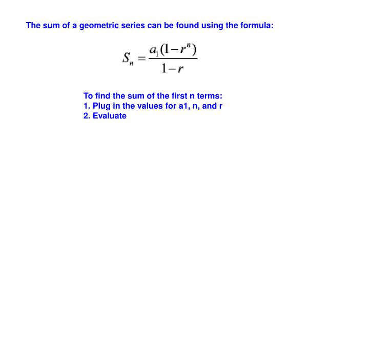 The sum of a geometric series can be found using the formula: