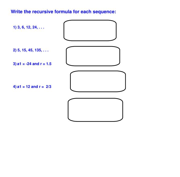 Write the recursive formula for each sequence:
