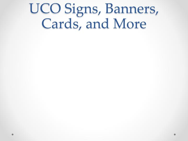 UCO Signs, Banners, Cards, and More