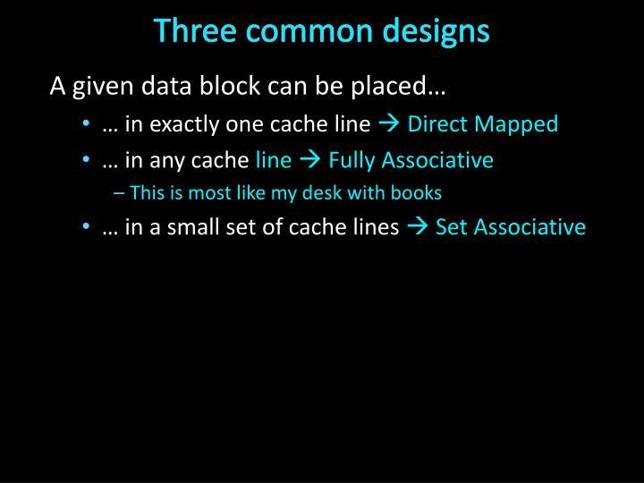Three common designs