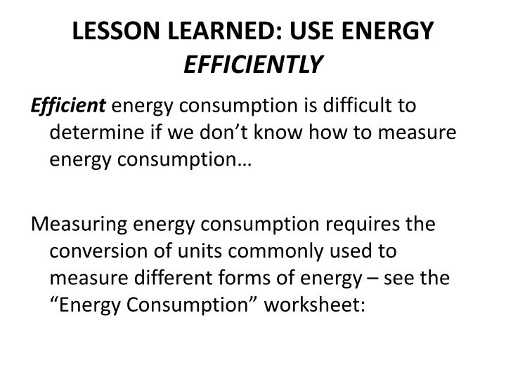 LESSON LEARNED: USE ENERGY