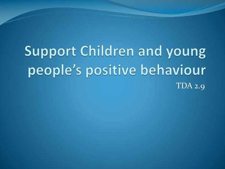 tda 2 9 support children and young people positive behaviour ref 1 2 Level 2 certificate in supporting teaching and learning in schools accreditation no: 501/1136/x this is a reference number related to uk accreditation framework type: credit based qualification this is categorisation to help define qualification attributes eg type of assessment credits: 30 credits are a measure of the size of the qualification.