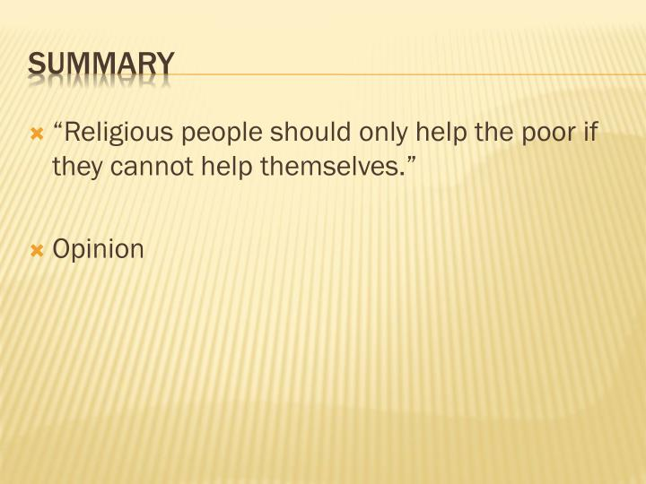"""Religious people should only help the poor if they cannot help themselves."""