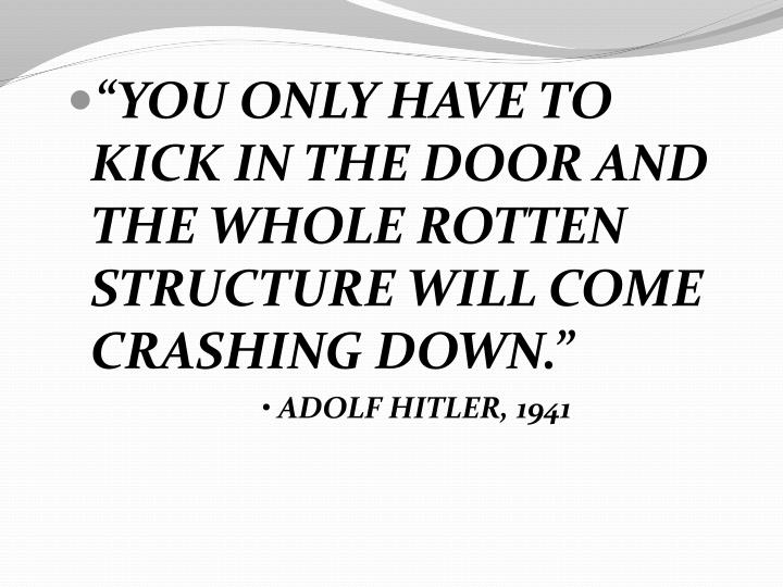 """YOU ONLY HAVE TO KICK IN THE DOOR AND THE WHOLE ROTTEN STRUCTURE WILL COME CRASHING DOWN."""