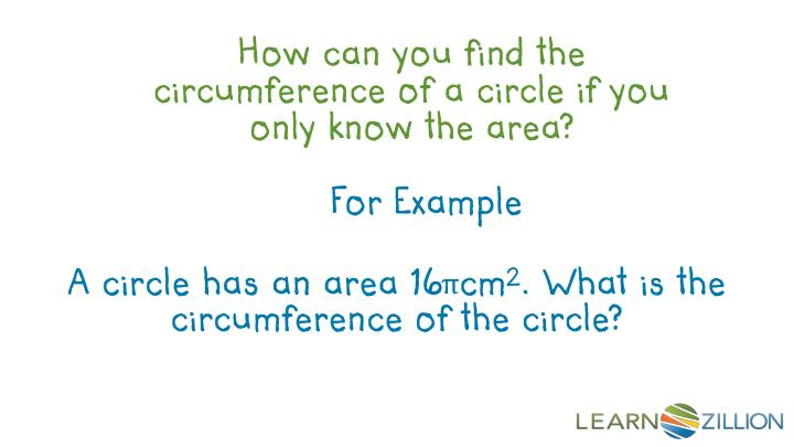 How can you find the circumference of a circle if you only know the area?