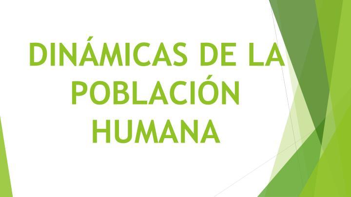 DINÁMICAS DE LA POBLACIÓN HUMANA