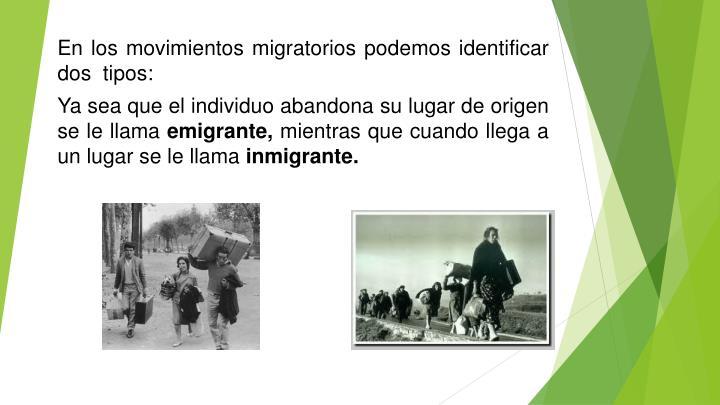 En los movimientos migratorios podemos identificar dos