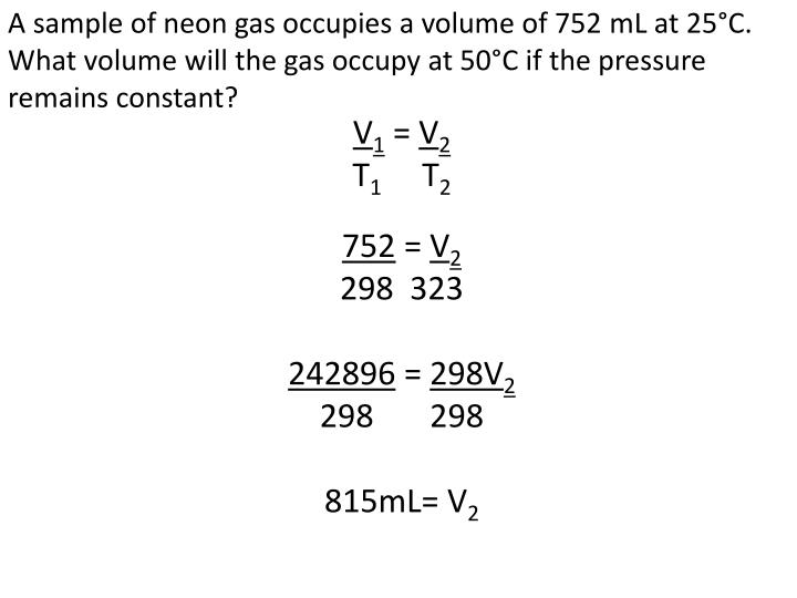 A sample of neon gas occupies a volume of 752