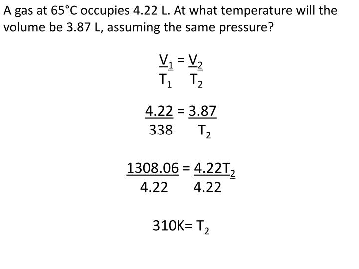 A gas at 65°C occupies 4.22 L. At what