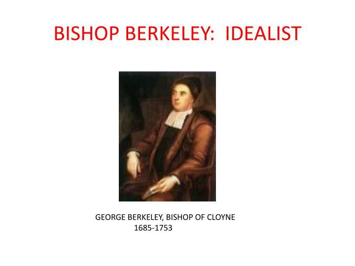 BISHOP BERKELEY:  IDEALIST