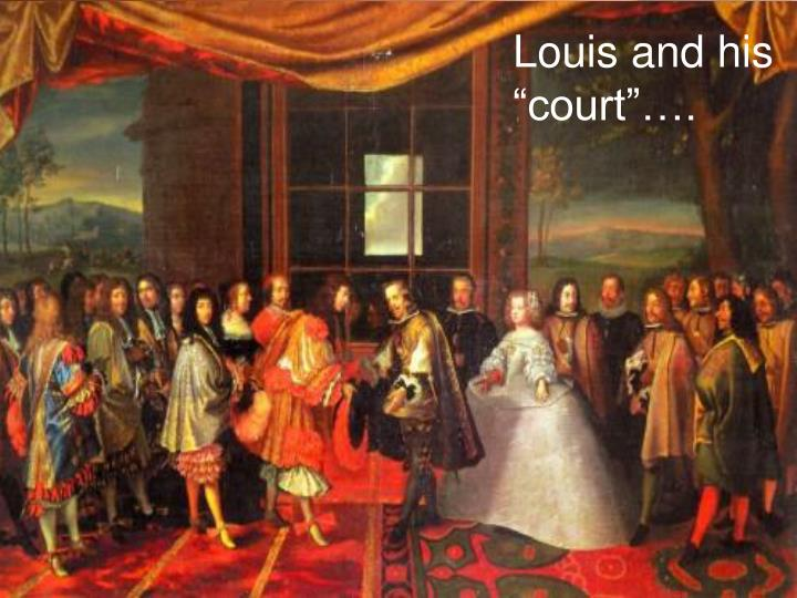 "Louis and his ""court""…."