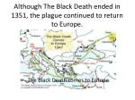 although the black death ended in 1351 the plague continued to return to europe