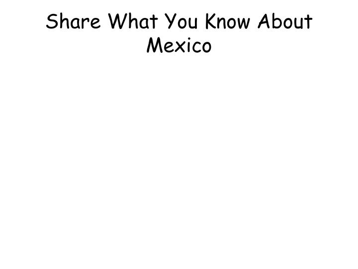 Share What You Know About Mexico