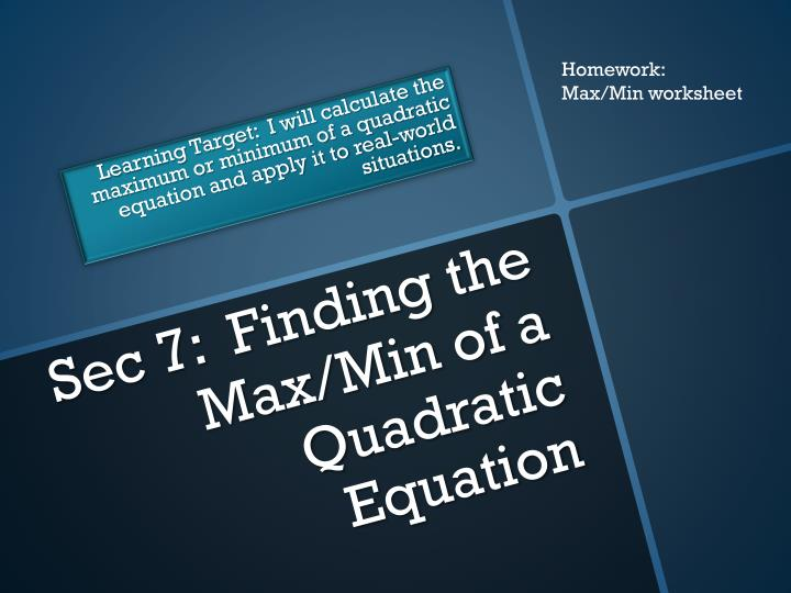 Sec 7 finding the max min of a quadratic equation