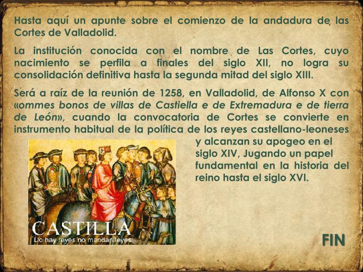 Hasta aquí un apunte sobre el comienzo de la andadura de las Cortes de Valladolid.