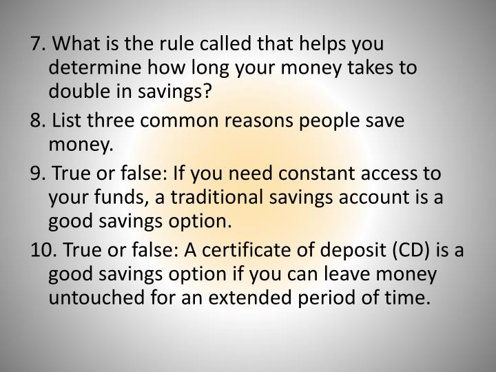 7. What is the rule called that helps you determine how long your money takes to double in savings?