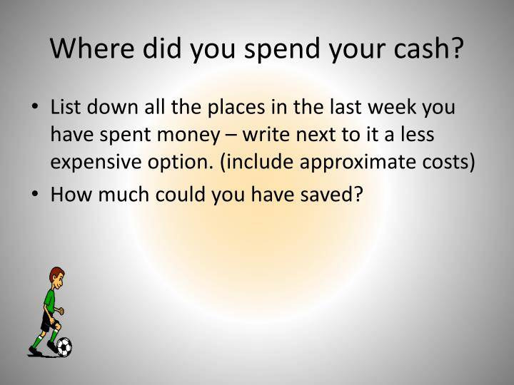 Where did you spend your cash?