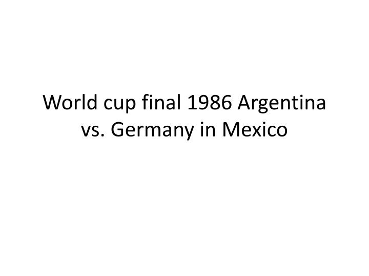 World cup final 1986 argentina vs germany in mexico
