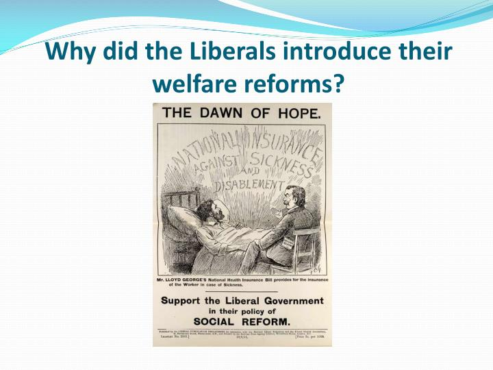 Why did the liberals introduce their welfare reforms