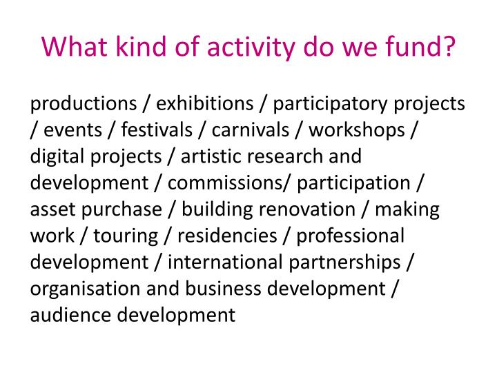 What kind of activity do we fund?