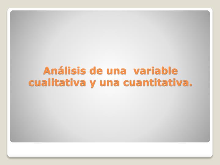 Anlisis de una  variable cualitativa y una cuantitativa.