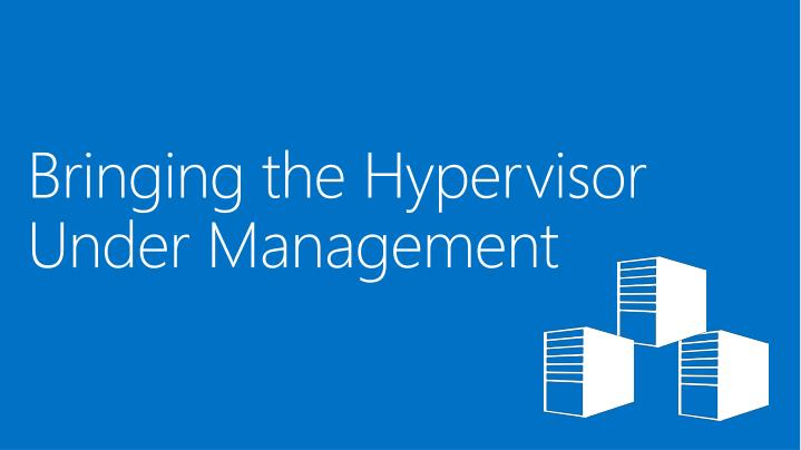 Bringing the Hypervisor Under Management