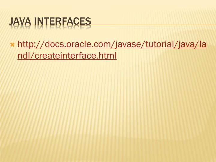http://docs.oracle.com/javase/tutorial/java/IandI/createinterface.html