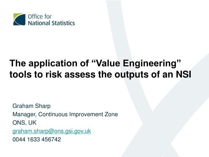 "The application of ""Value Engineering"" tools to risk assess the outputs of an NSI"