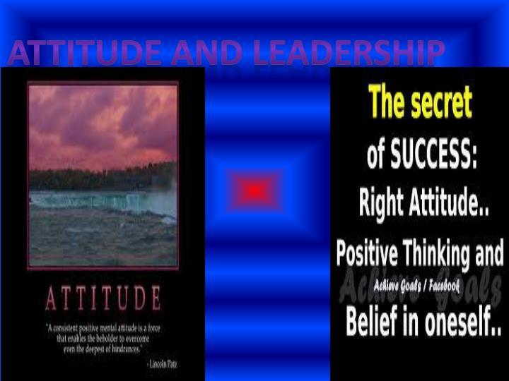 Attitude and leadership